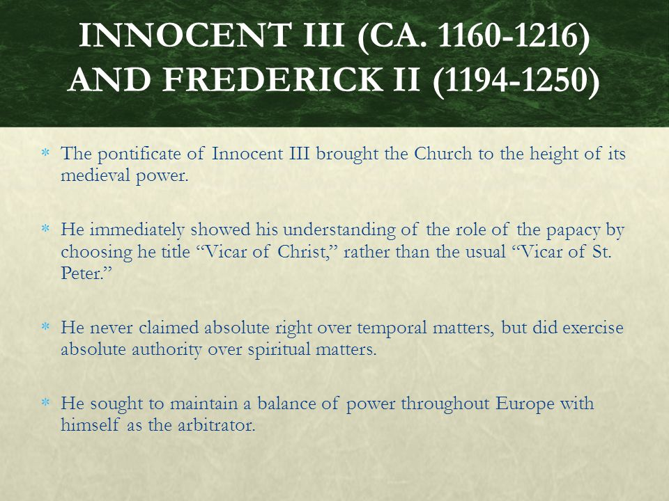  The pontificate of Innocent III brought the Church to the height of its medieval power.
