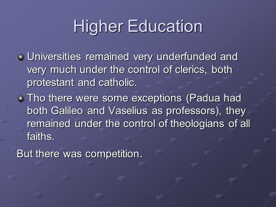Higher Education Universities remained very underfunded and very much under the control of clerics, both protestant and catholic. Tho there were some
