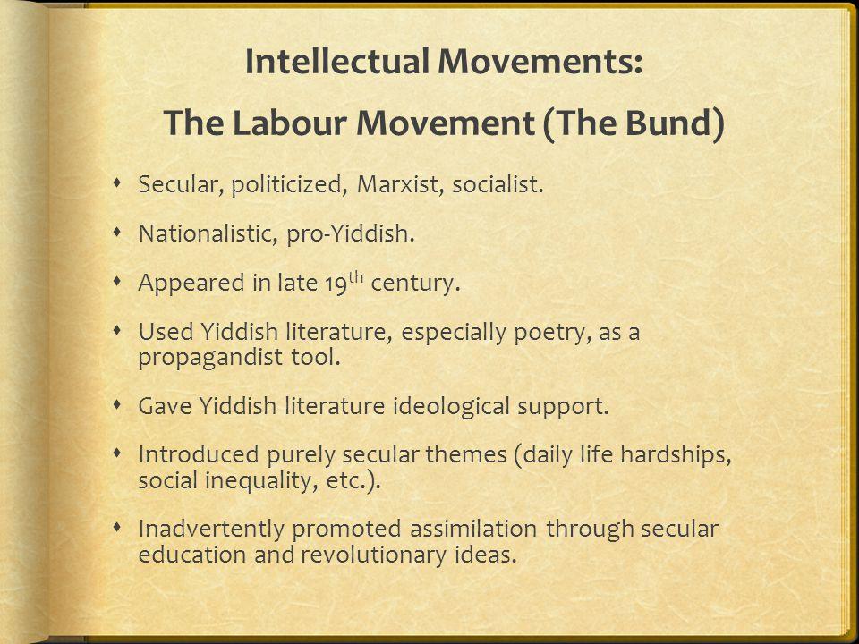 Intellectual Movements: The Labour Movement (The Bund)  Secular, politicized, Marxist, socialist.