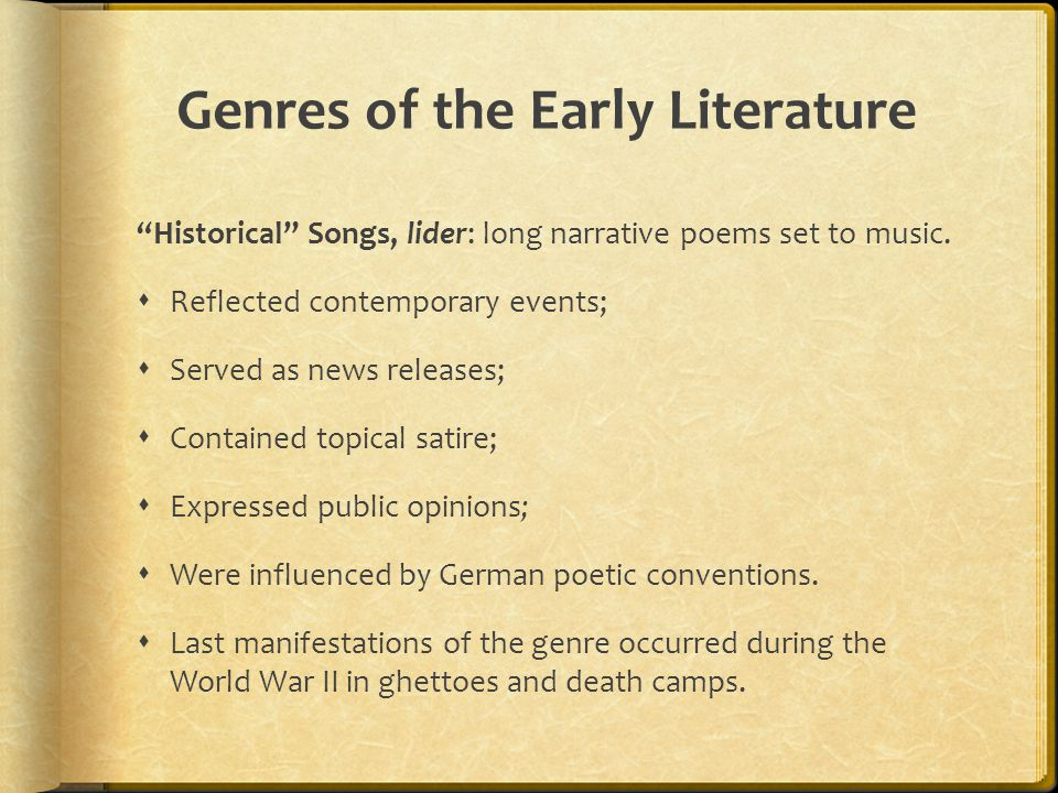 "Genres of the Early Literature ""Historical"" Songs, lider: long narrative poems set to music.  Reflected contemporary events;  Served as news release"