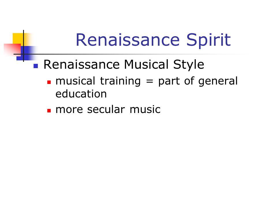 Renaissance Spirit Renaissance Musical Style musical training = part of general education more secular music