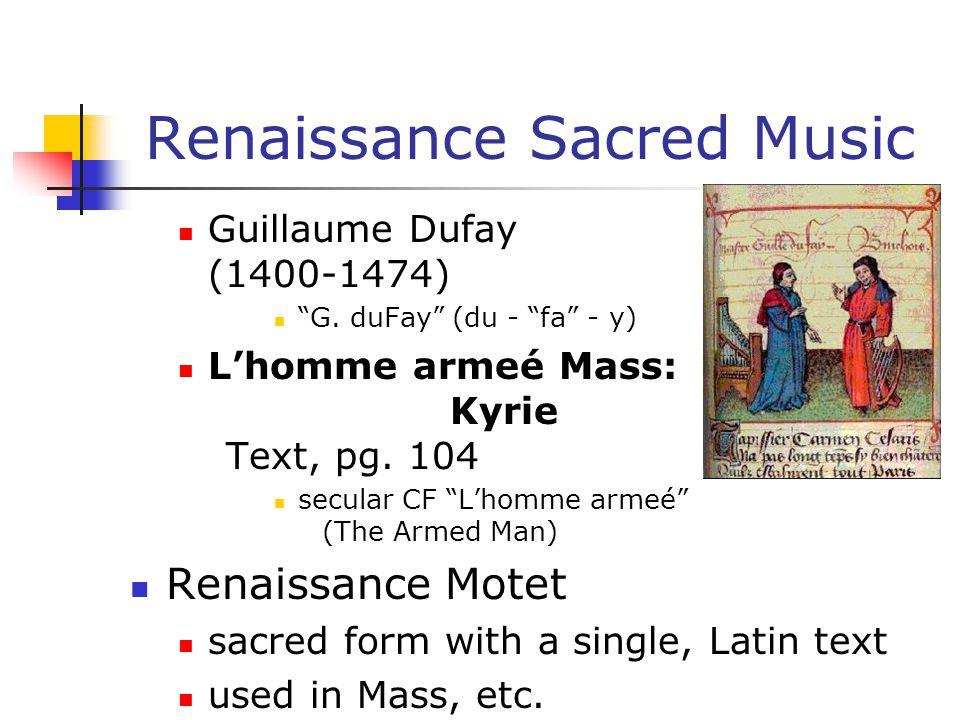 "Renaissance Sacred Music Guillaume Dufay (1400-1474) ""G. duFay"" (du - ""fa"" - y) L'homme armeé Mass: Kyrie Text, pg. 104 secular CF ""L'homme armeé"" (Th"