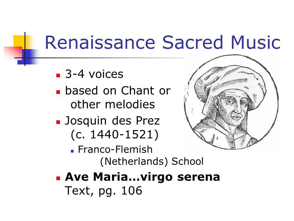 Renaissance Sacred Music 3-4 voices based on Chant or other melodies Josquin des Prez (c. 1440-1521) Franco-Flemish (Netherlands) School Ave Maria…vir