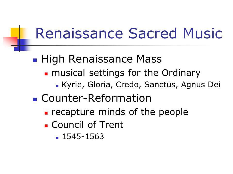 Renaissance Sacred Music High Renaissance Mass musical settings for the Ordinary Kyrie, Gloria, Credo, Sanctus, Agnus Dei Counter-Reformation recaptur