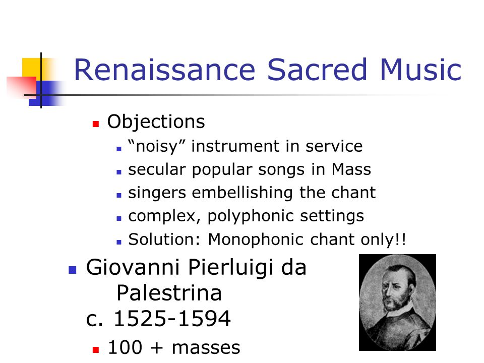 """Renaissance Sacred Music Objections """"noisy"""" instrument in service secular popular songs in Mass singers embellishing the chant complex, polyphonic set"""