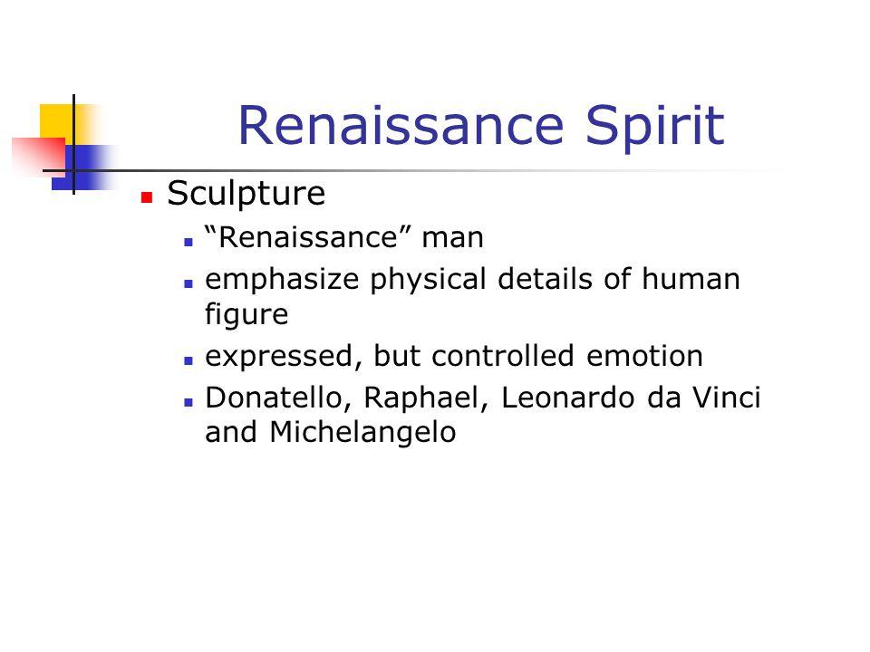 """Renaissance Spirit Sculpture """"Renaissance"""" man emphasize physical details of human figure expressed, but controlled emotion Donatello, Raphael, Leonar"""