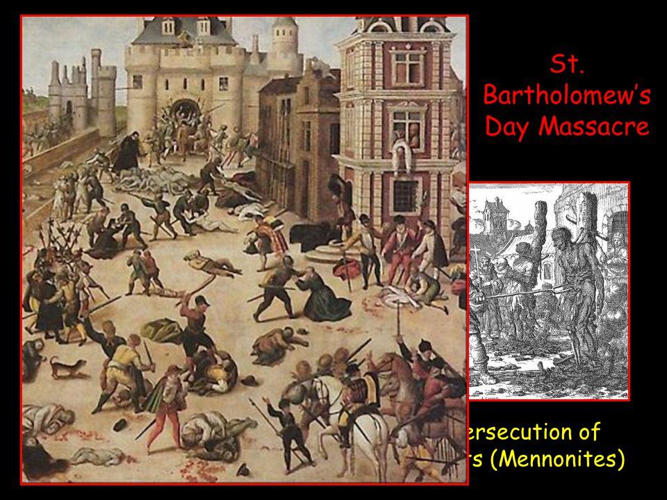 Dutch persecution of Anabaptists (Mennonites) St. Bartholomew's Day Massacre