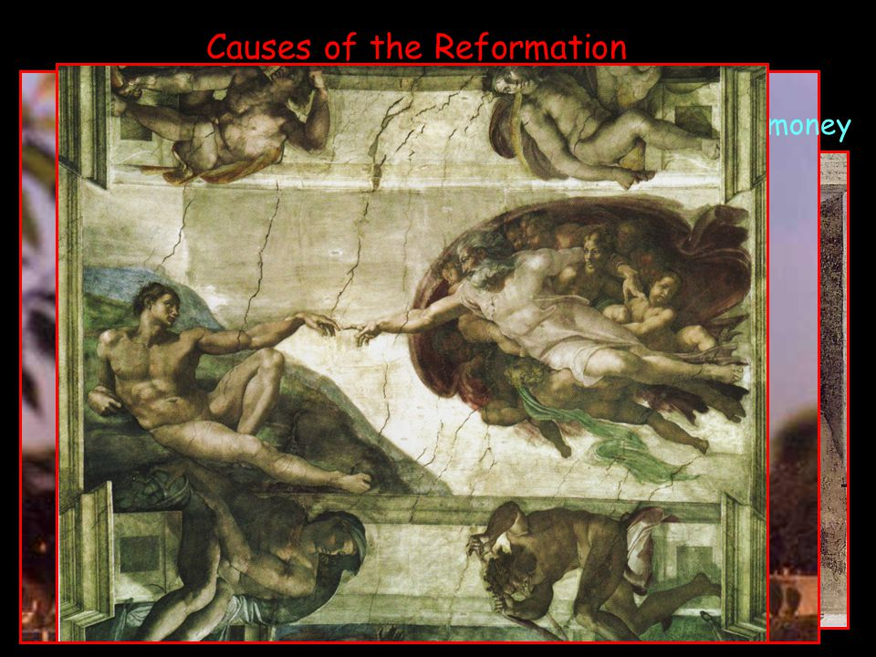 Causes of the Reformation powerful popes spent money on art and wars