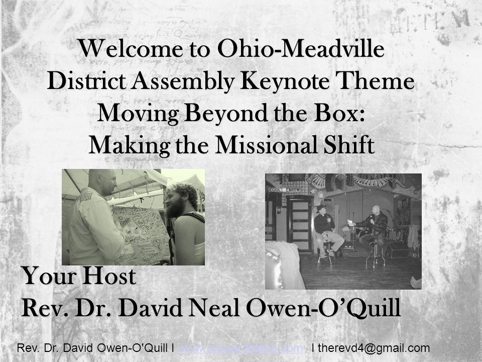 Rev. Dr. David Owen-O'Quill I www.outwardsteps.com I therevd4@gmail.comwww.outwardsteps.com Welcome to Ohio-Meadville District Assembly Keynote Theme