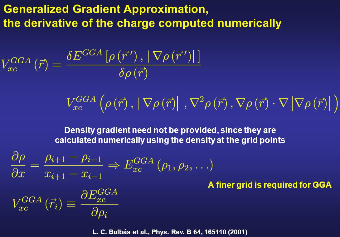 Generalized Gradient Approximation, the derivative of the charge computed numerically Density gradient need not be provided, since they are calculated
