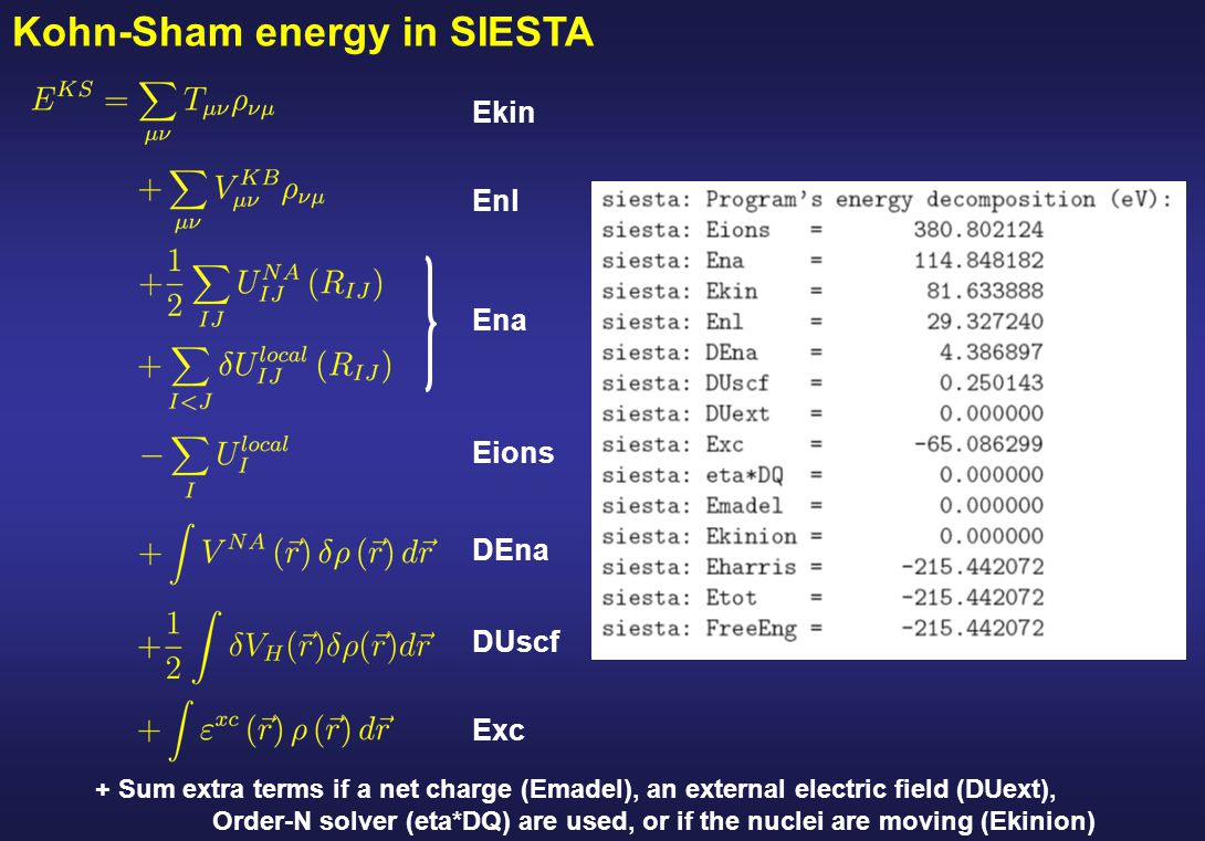 Kohn-Sham energy in SIESTA + Sum extra terms if a net charge (Emadel), an external electric field (DUext), Order-N solver (eta*DQ) are used, or if the