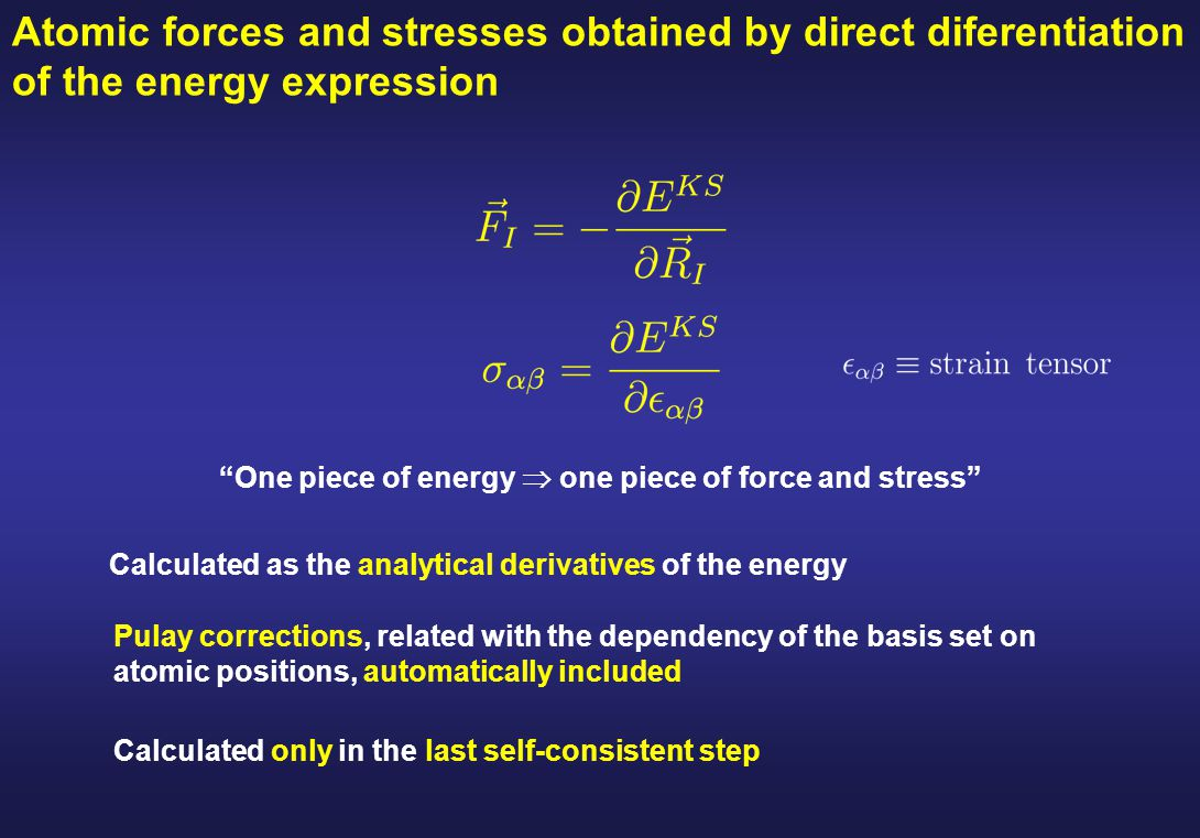 """Atomic forces and stresses obtained by direct diferentiation of the energy expression """"One piece of energy  one piece of force and stress"""" Calculated"""