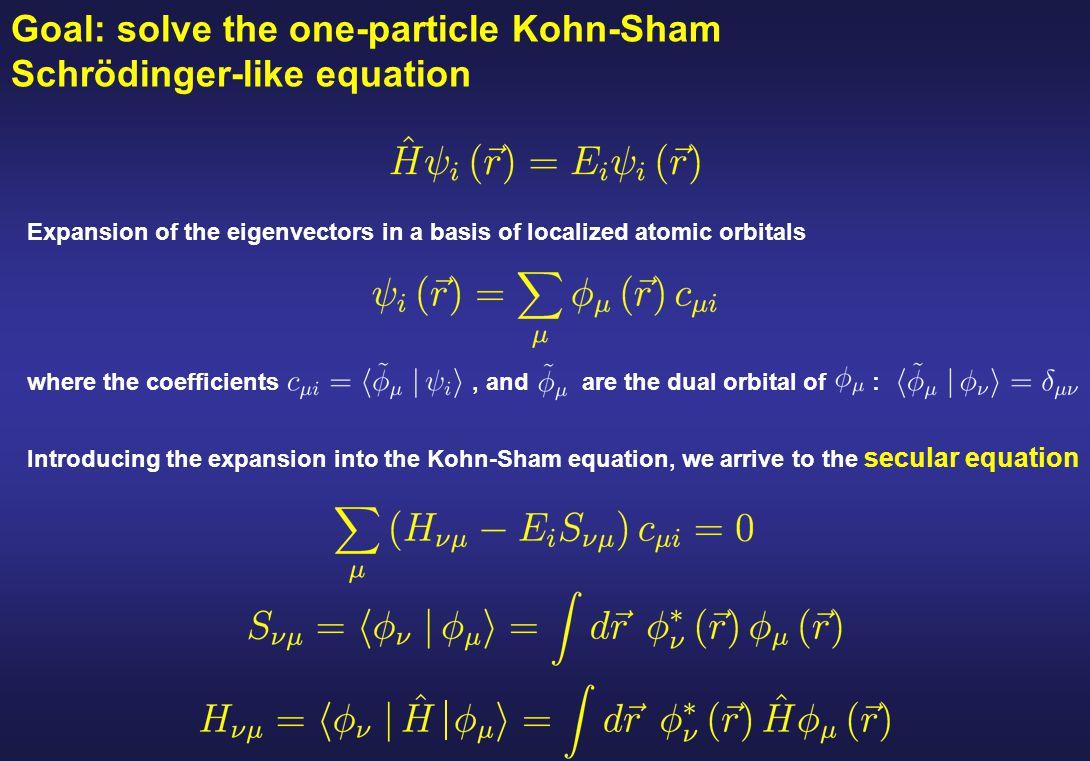 Goal: solve the one-particle Kohn-Sham Schrödinger-like equation Introducing the expansion into the Kohn-Sham equation, we arrive to the secular equat