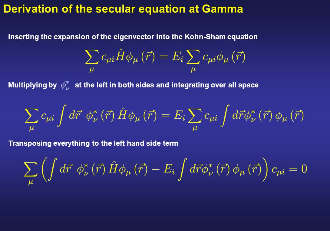 Derivation of the secular equation at Gamma Inserting the expansion of the eigenvector into the Kohn-Sham equation Multiplying by at the left in both
