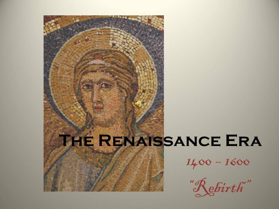 "The Renaissance Era 1400 – 1600 ""Rebirth"""