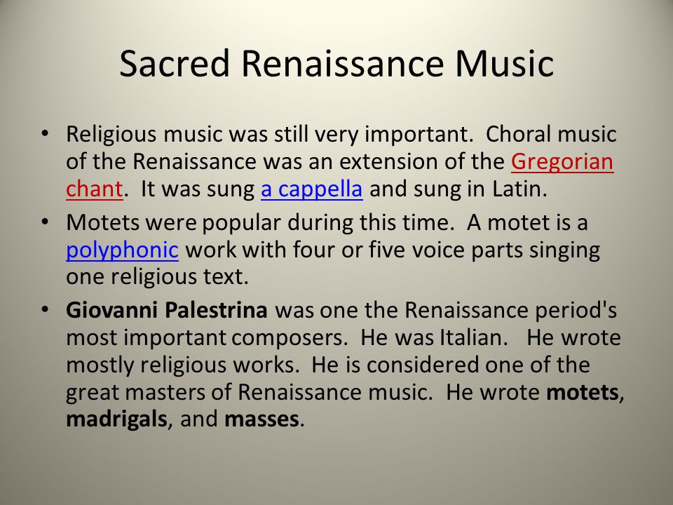 Sacred Renaissance Music Religious music was still very important. Choral music of the Renaissance was an extension of the Gregorian chant. It was sun
