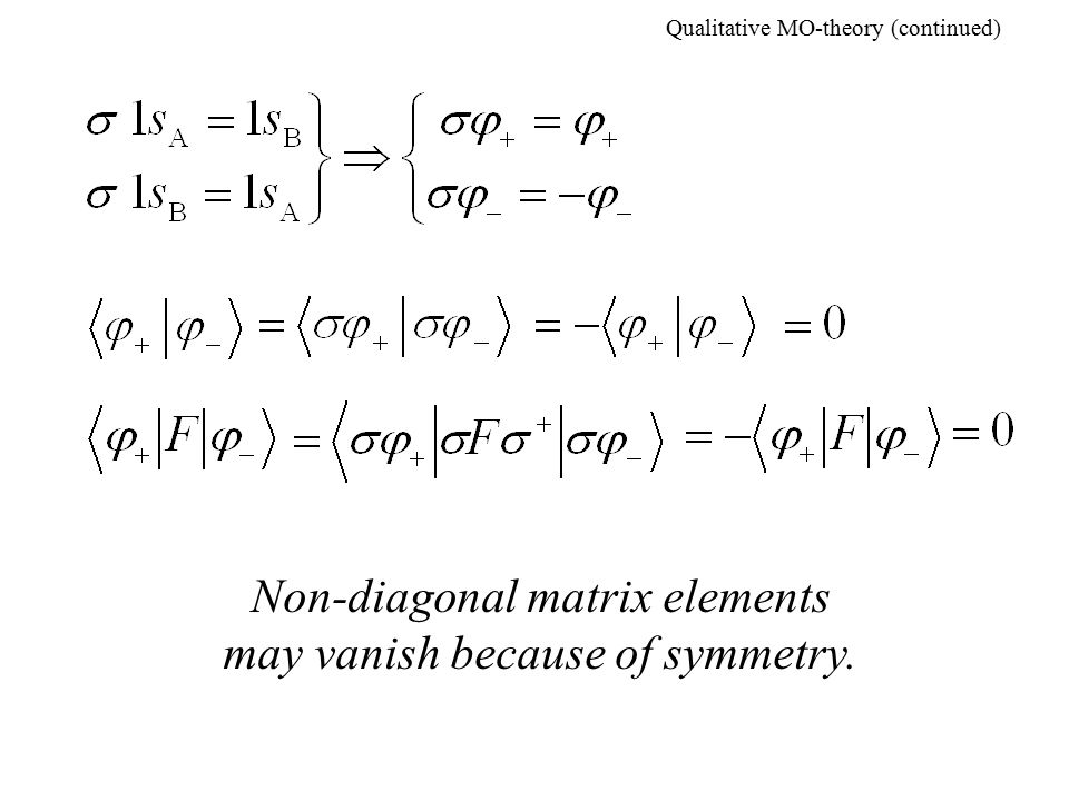 Qualitative MO-theory (continued) Non-diagonal matrix elements may vanish because of symmetry.