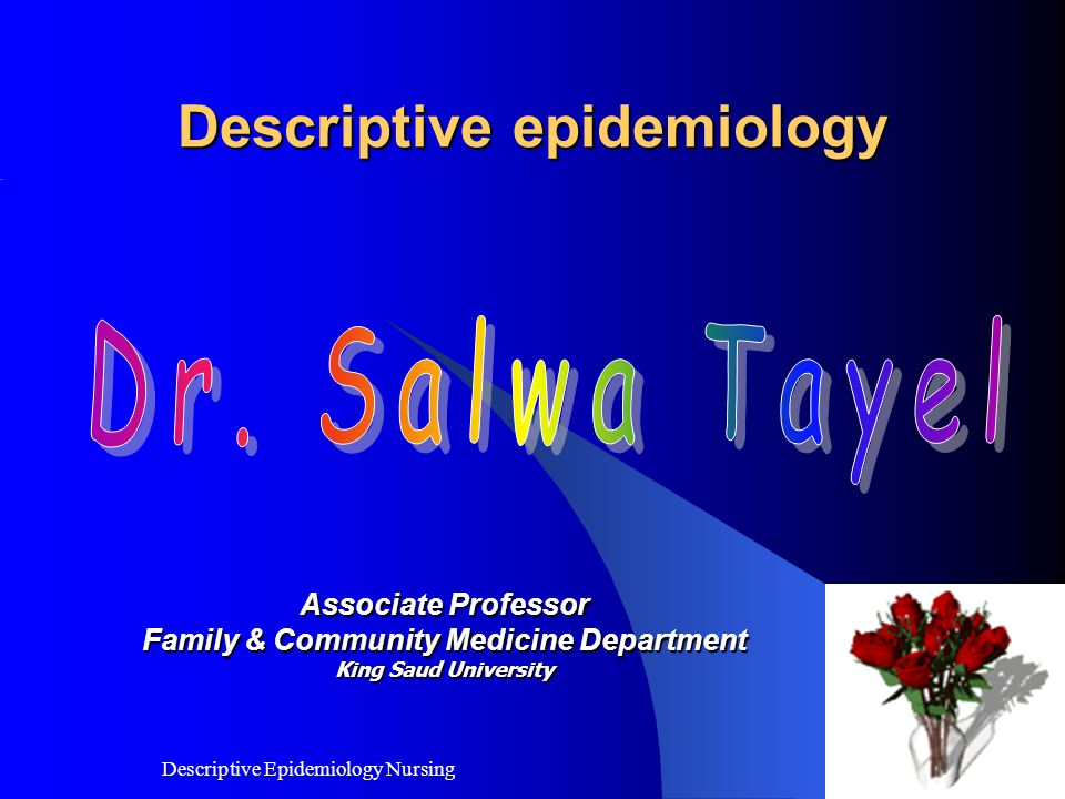 8/12/2010 Descriptive Epidemiology Nursing 2 Descriptive epidemiology Associate Professor Family & Community Medicine Department King Saud University