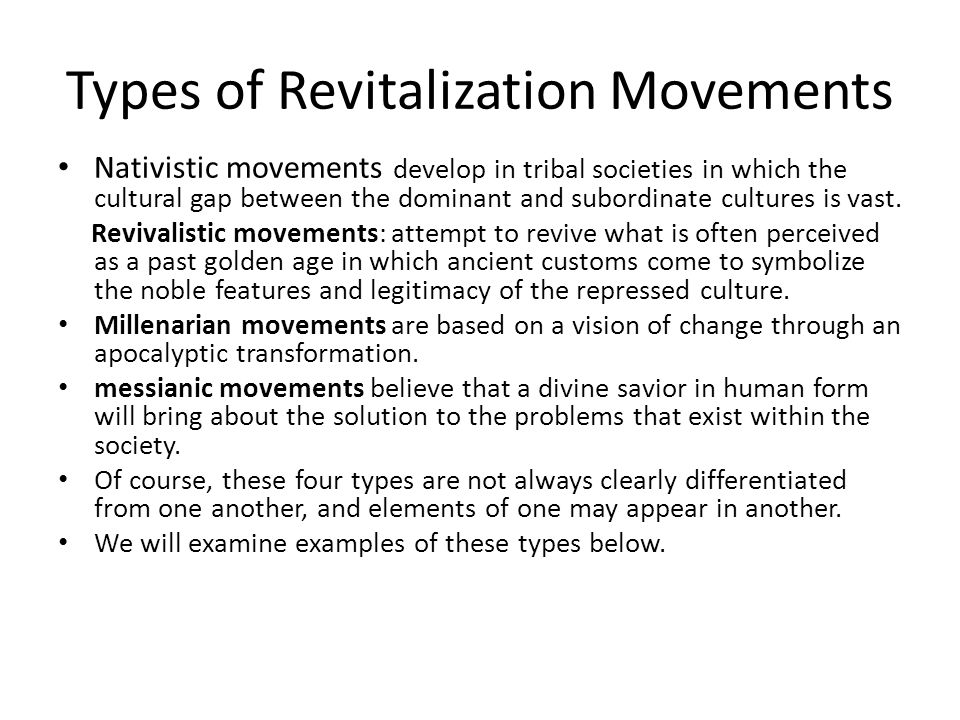 Types of Revitalization Movements Nativistic movements develop in tribal societies in which the cultural gap between the dominant and subordinate cult