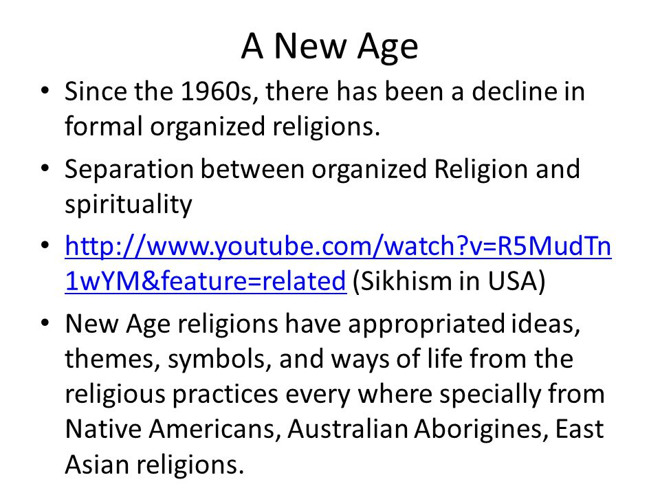 A New Age Since the 1960s, there has been a decline in formal organized religions. Separation between organized Religion and spirituality http://www.y