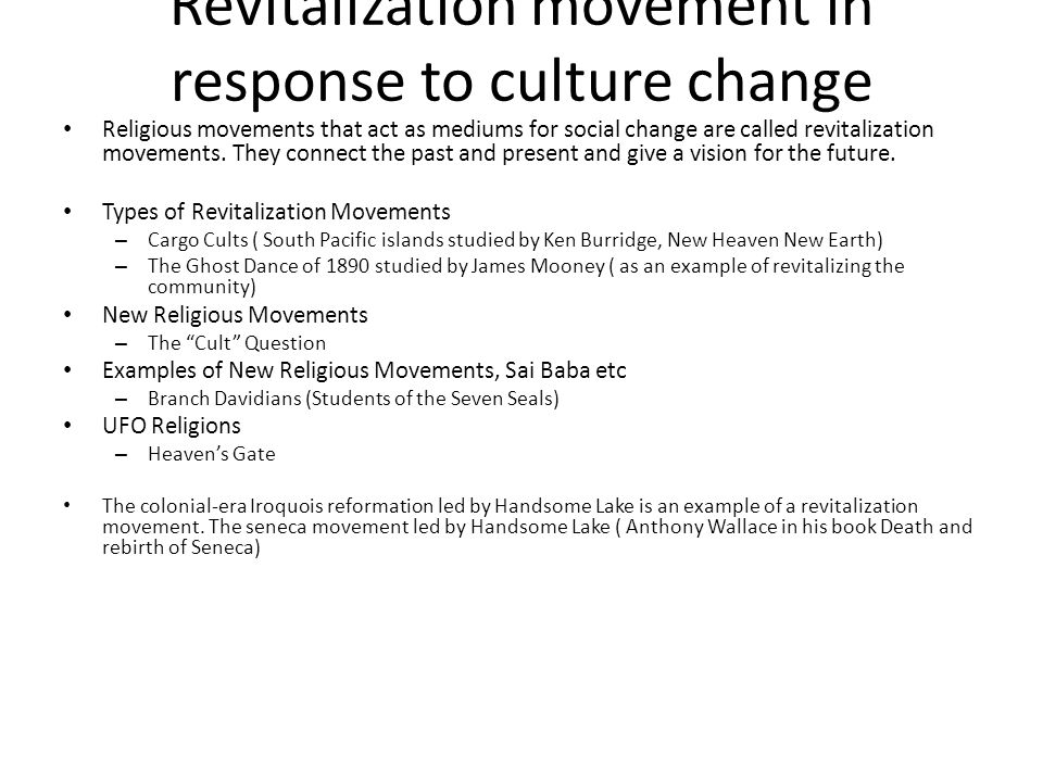 Revitalization movement in response to culture change Religious movements that act as mediums for social change are called revitalization movements. T