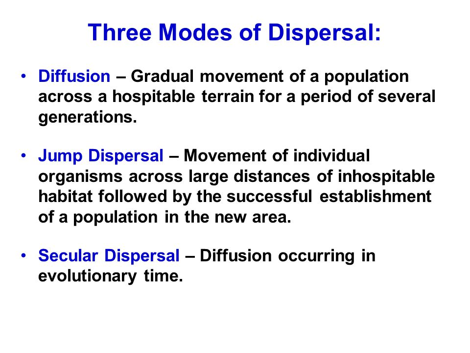 Three Modes of Dispersal: Diffusion – Gradual movement of a population across a hospitable terrain for a period of several generations.