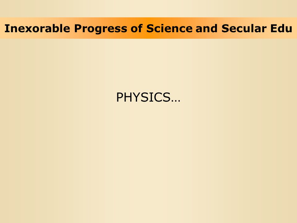 PHYSICS… Inexorable Progress of Science and Secular Edu