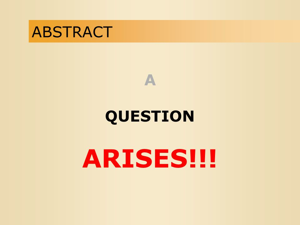 ABSTRACT A QUESTION ARISES!!!