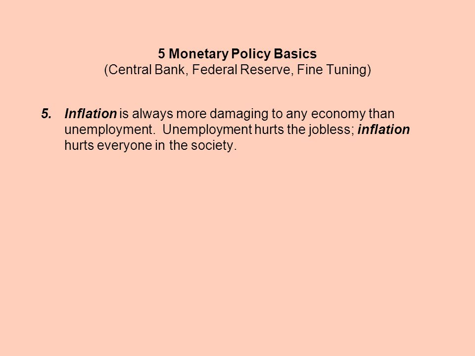 5.Inflation is always more damaging to any economy than unemployment. Unemployment hurts the jobless; inflation hurts everyone in the society. 5 Monet