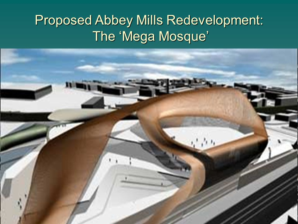 Proposed Abbey Mills Redevelopment: The 'Mega Mosque'