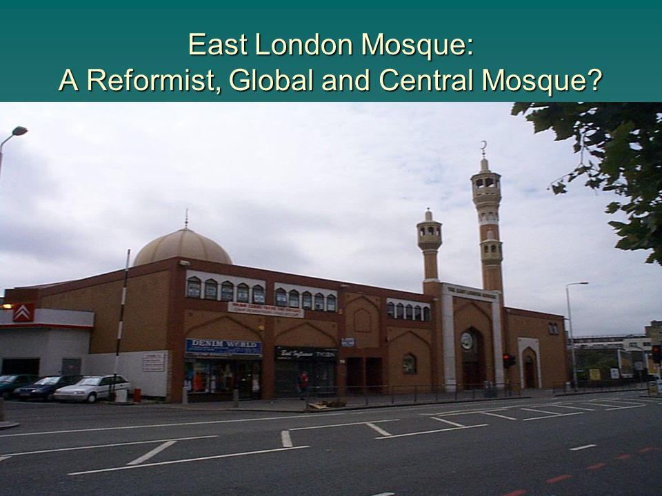 East London Mosque: A Reformist, Global and Central Mosque