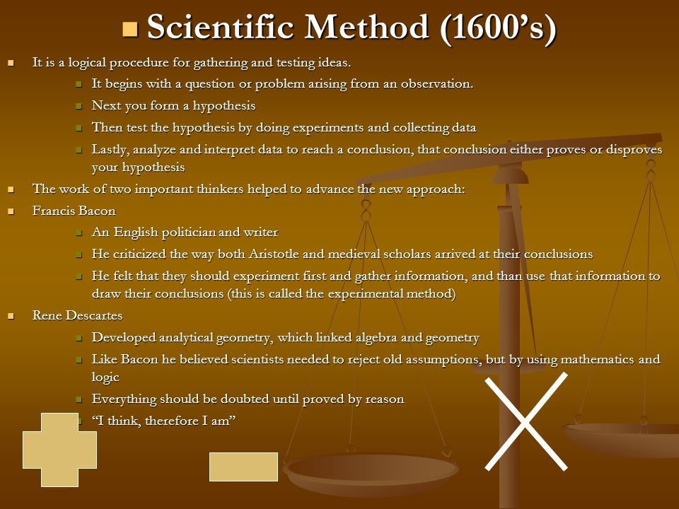 Scientific Method (1600's) Scientific Method (1600's) It is a logical procedure for gathering and testing ideas.