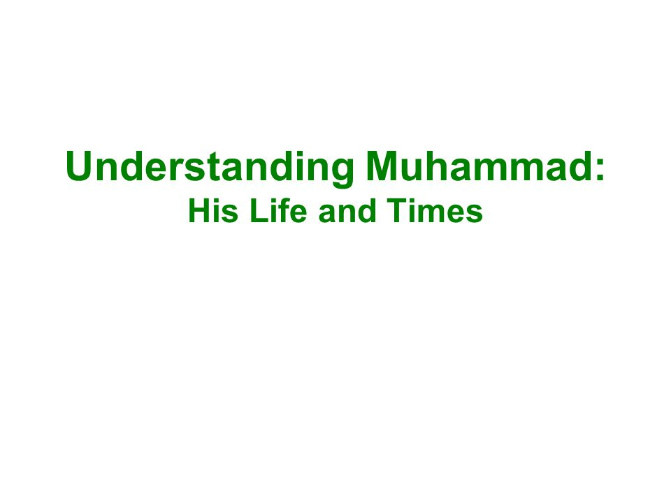 The Life of Muhammad: The early years Muhammad was born in Mecca around the year 570 ( A city of western Saudi Arabia) Mecca was not a kind, friendly culture These tribes all worshiped many different gods (polytheistic) Muhammad (a merchant by trade) and Khadija (wife) had 4 daughters and 2 sons