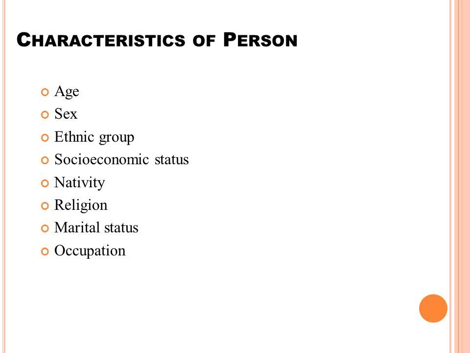 C HARACTERISTICS OF P ERSON Age Sex Ethnic group Socioeconomic status Nativity Religion Marital status Occupation