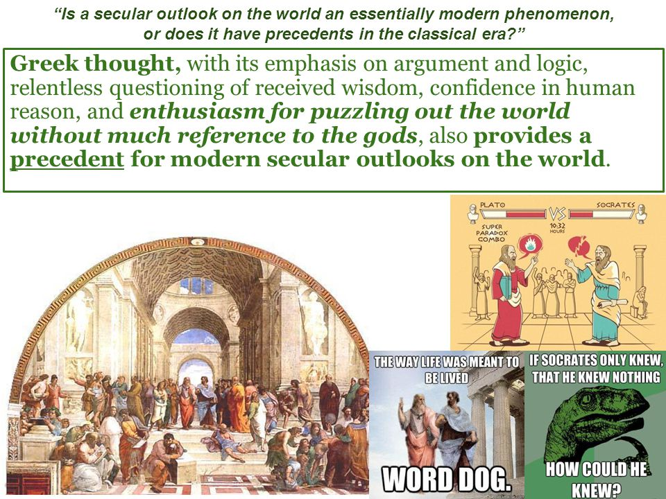 """""""Is a secular outlook on the world an essentially modern phenomenon, or does it have precedents in the classical era?"""" Greek thought, with its emphasi"""