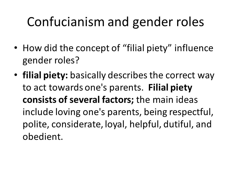"""Confucianism and gender roles How did the concept of """"filial piety"""" influence gender roles? filial piety: basically describes the correct way to act t"""