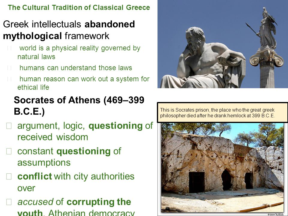 The Cultural Tradition of Classical Greece Greek intellectuals abandoned mythological framework ★ world is a physical reality governed by natural laws