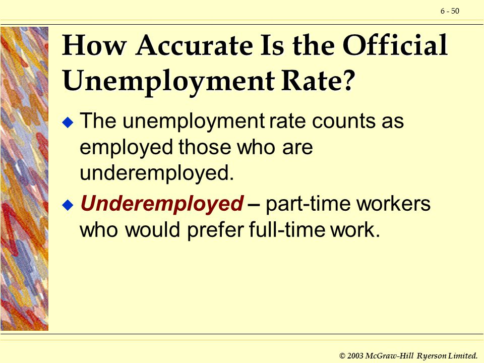6 - 50 © 2003 McGraw-Hill Ryerson Limited. How Accurate Is the Official Unemployment Rate.