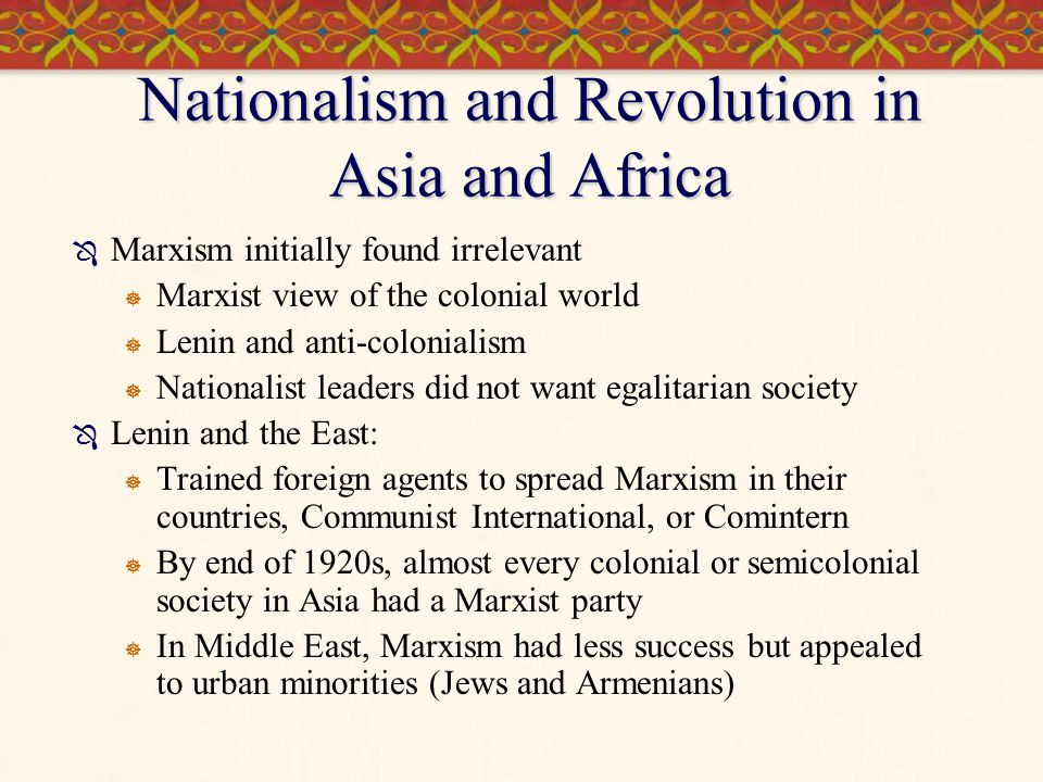 Nationalism and Revolution in Asia and Africa  Marxism initially found irrelevant  Marxist view of the colonial world  Lenin and anti-colonialism 