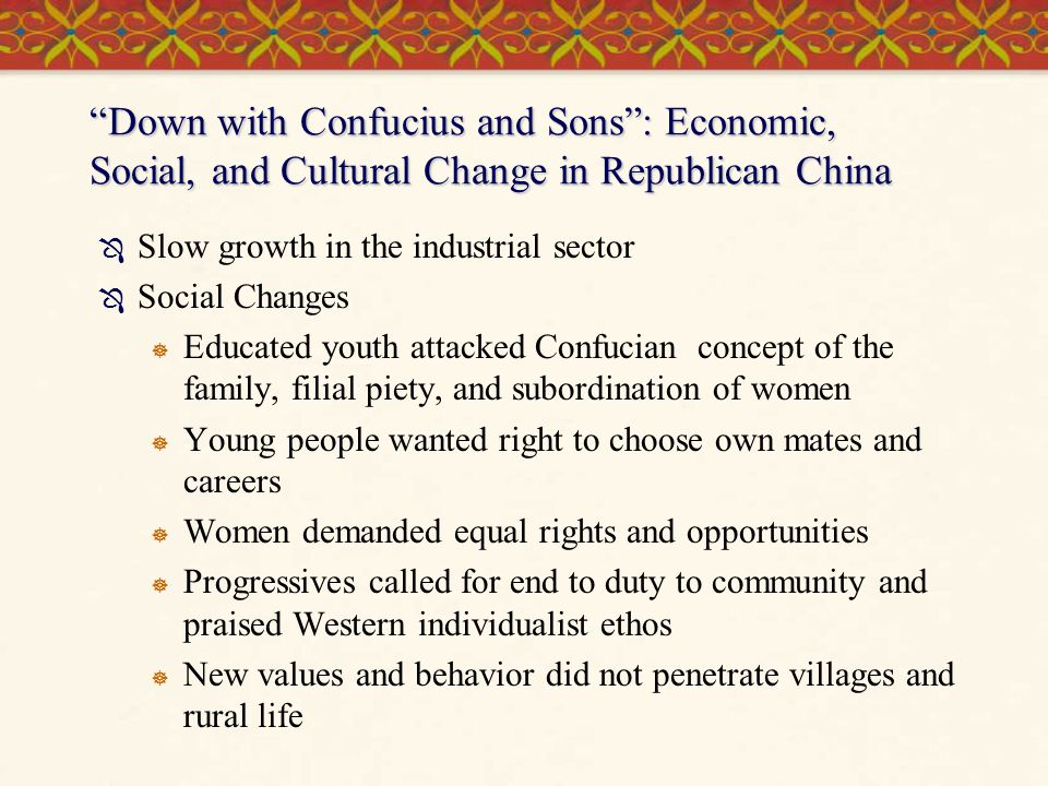 """""""Down with Confucius and Sons"""": Economic, Social, and Cultural Change in Republican China  Slow growth in the industrial sector  Social Changes  Ed"""