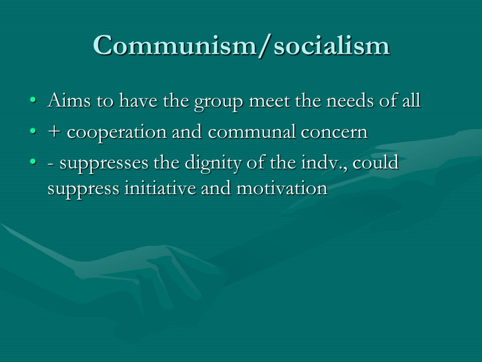 Communism/socialism Aims to have the group meet the needs of allAims to have the group meet the needs of all + cooperation and communal concern+ coope