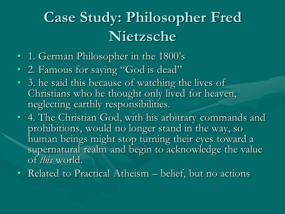 "Case Study: Philosopher Fred Nietzsche 1. German Philosopher in the 1800's1. German Philosopher in the 1800's 2. Famous for saying ""God is dead""2. Fam"