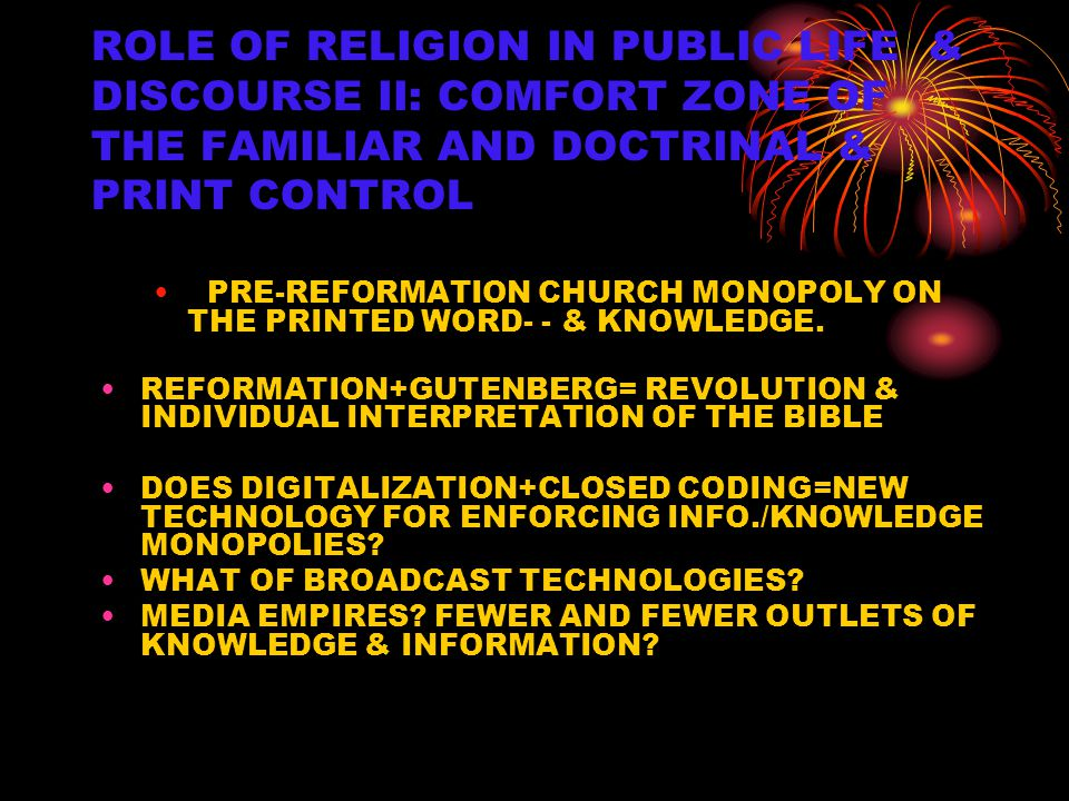 ROLE OF RELIGION IN PUBLIC LIFE & DISCOURSE II: COMFORT ZONE OF THE FAMILIAR AND DOCTRINAL & PRINT CONTROL PRE-REFORMATION CHURCH MONOPOLY ON THE PRIN