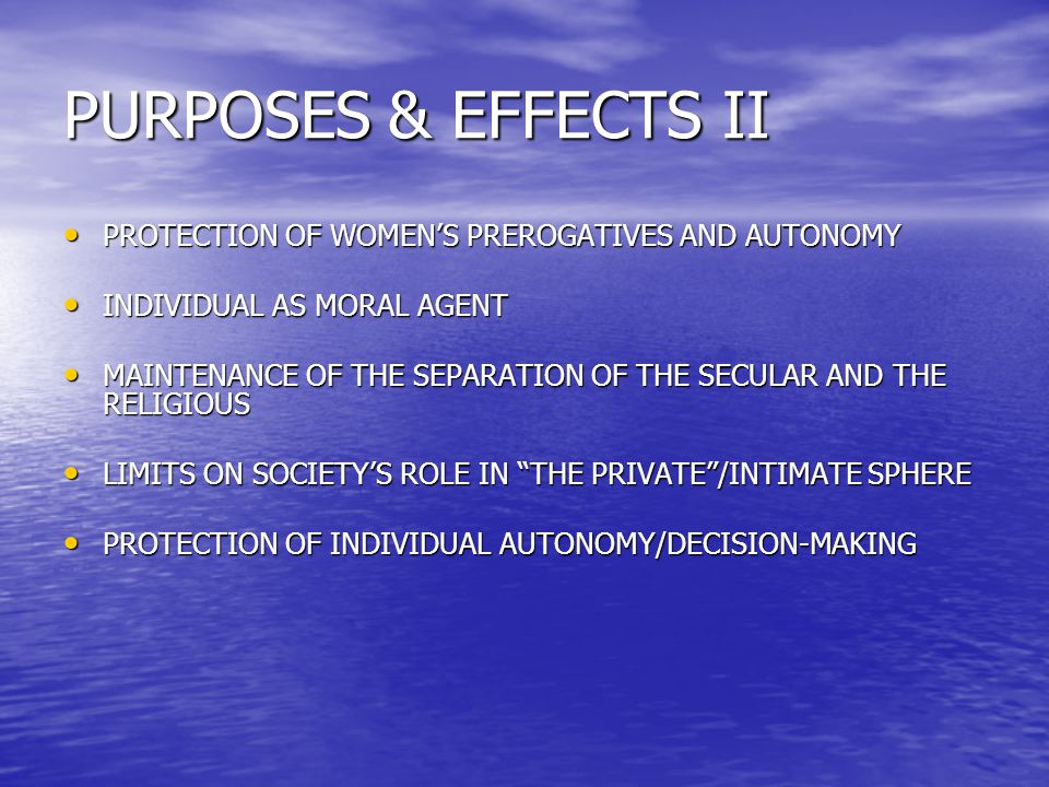 PURPOSES & EFFECTS II PROTECTION OF WOMEN'S PREROGATIVES AND AUTONOMY PROTECTION OF WOMEN'S PREROGATIVES AND AUTONOMY INDIVIDUAL AS MORAL AGENT INDIVI