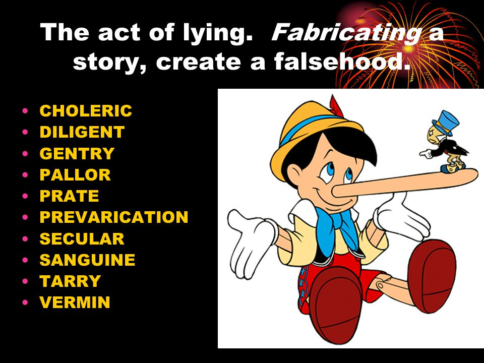 The act of lying. Fabricating a story, create a falsehood.