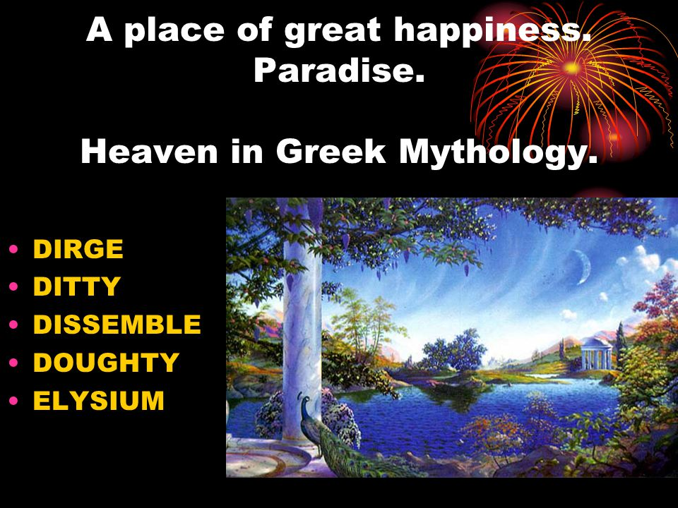 A place of great happiness. Paradise. Heaven in Greek Mythology.