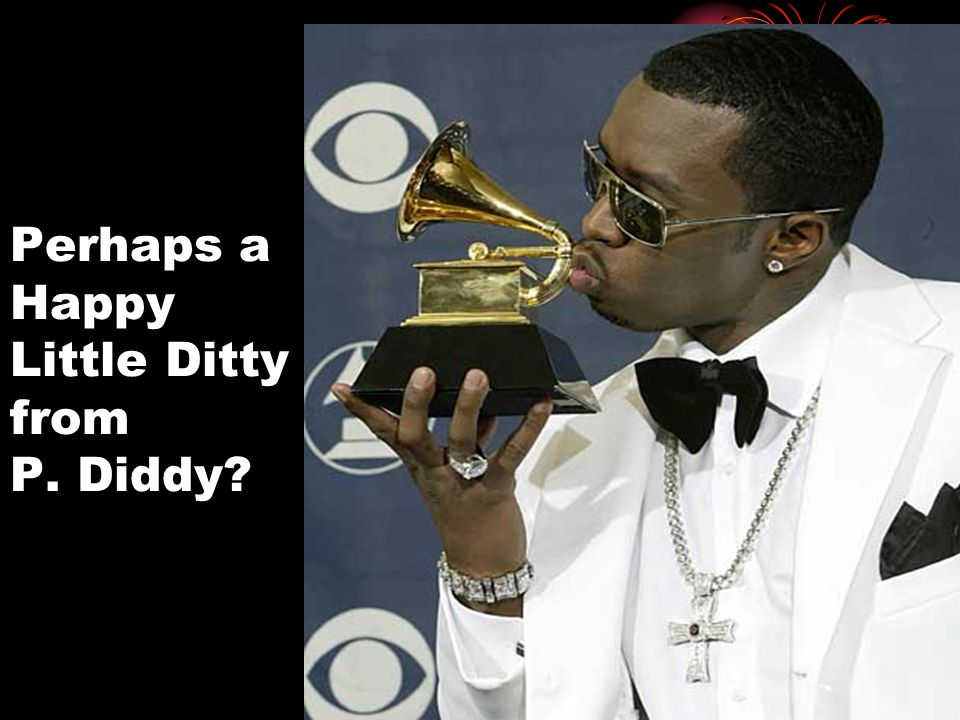 Perhaps a Happy Little Ditty from P. Diddy