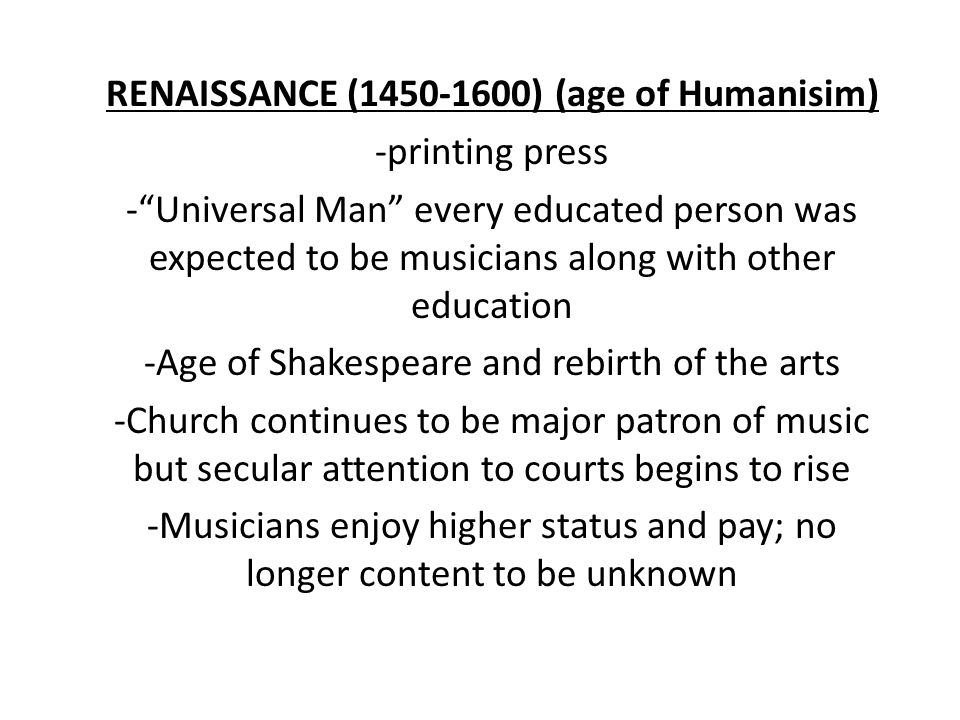 """RENAISSANCE (1450-1600) (age of Humanisim) -printing press -""""Universal Man"""" every educated person was expected to be musicians along with other educat"""