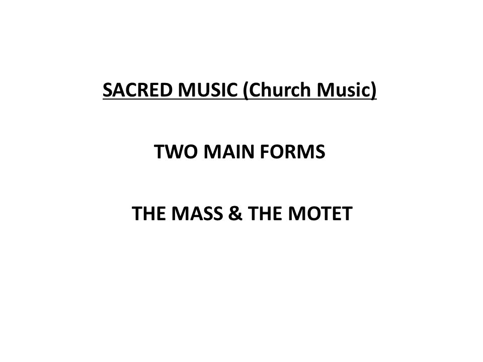 The Motet Polyphonic choral work Set to a sacred Latin Text other than the text of the Mass Combines polyphonic and homophonic textures