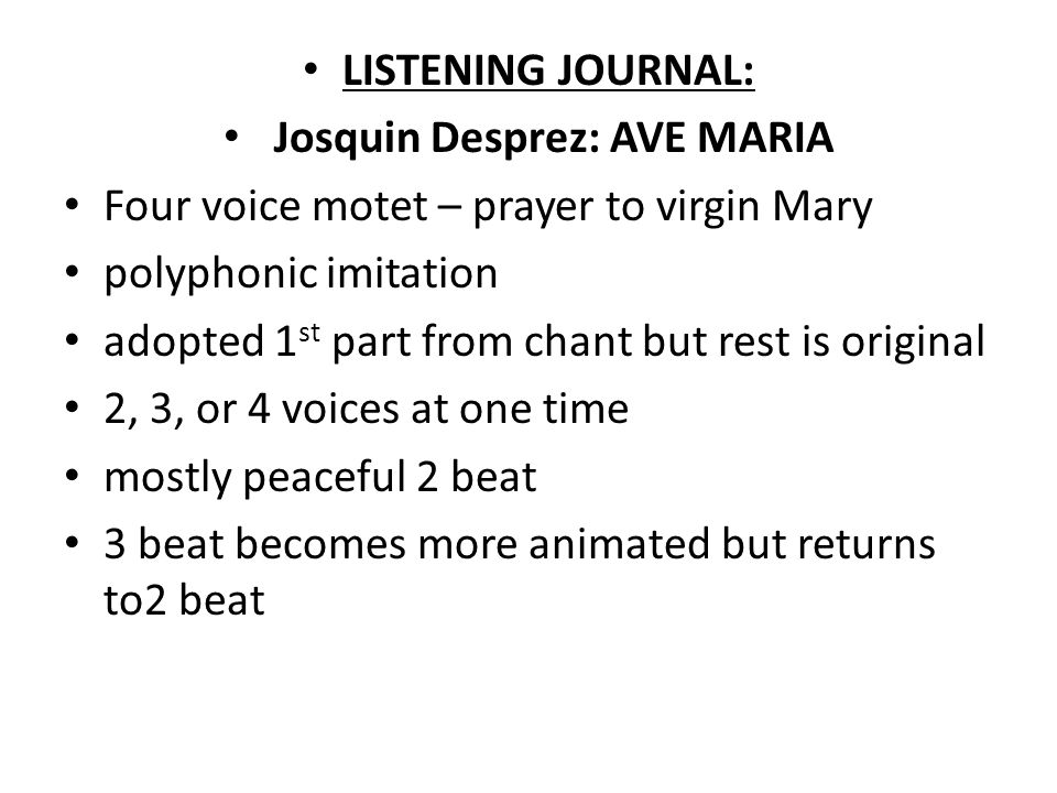 LISTENING JOURNAL: Josquin Desprez: AVE MARIA Four voice motet – prayer to virgin Mary polyphonic imitation adopted 1 st part from chant but rest is o